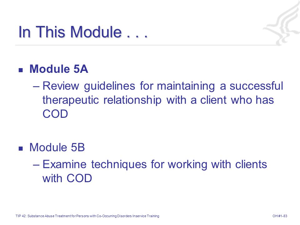 In This Module . . . Module 5A. Review guidelines for maintaining a successful therapeutic relationship with a client who has COD.