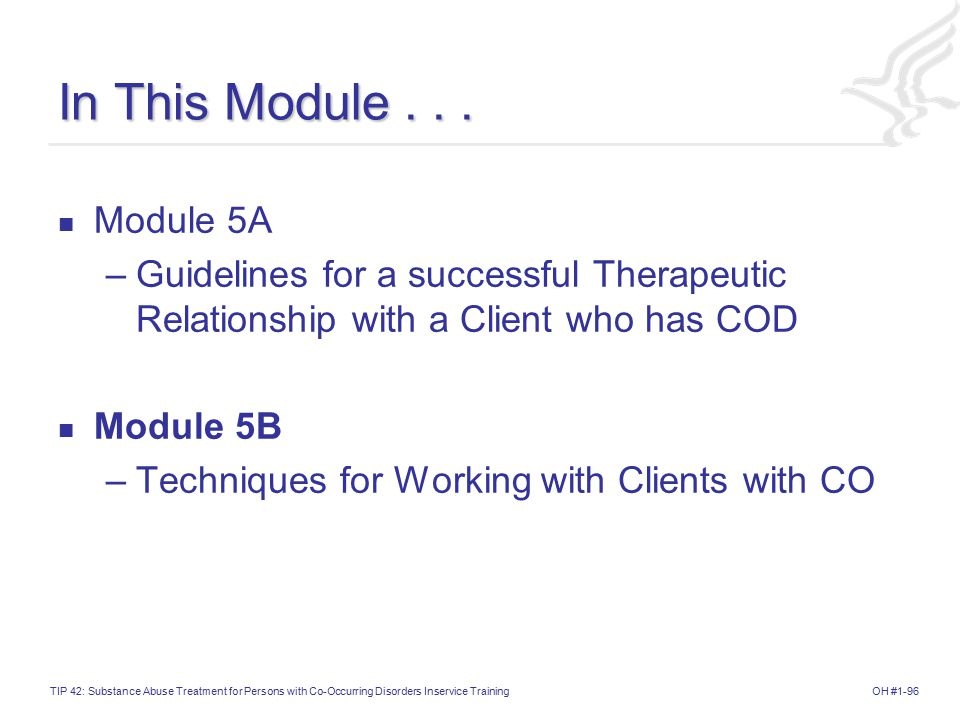 In This Module . . . Module 5A. Guidelines for a successful Therapeutic Relationship with a Client who has COD.