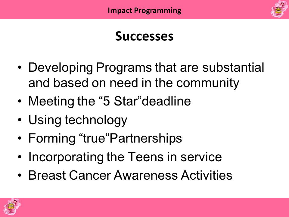 Successes Developing Programs that are substantial and based on need in the community. Meeting the 5 Star deadline.