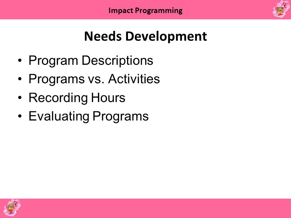 Needs Development Program Descriptions Programs vs. Activities