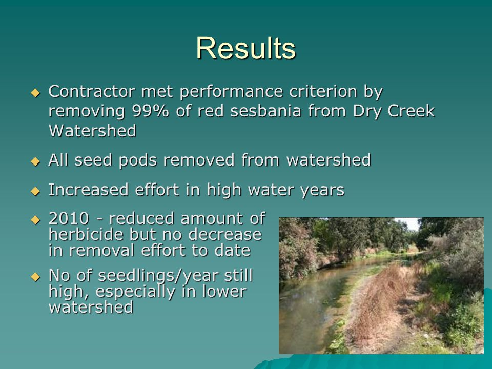 Results Contractor met performance criterion by removing 99% of red sesbania from Dry Creek Watershed.
