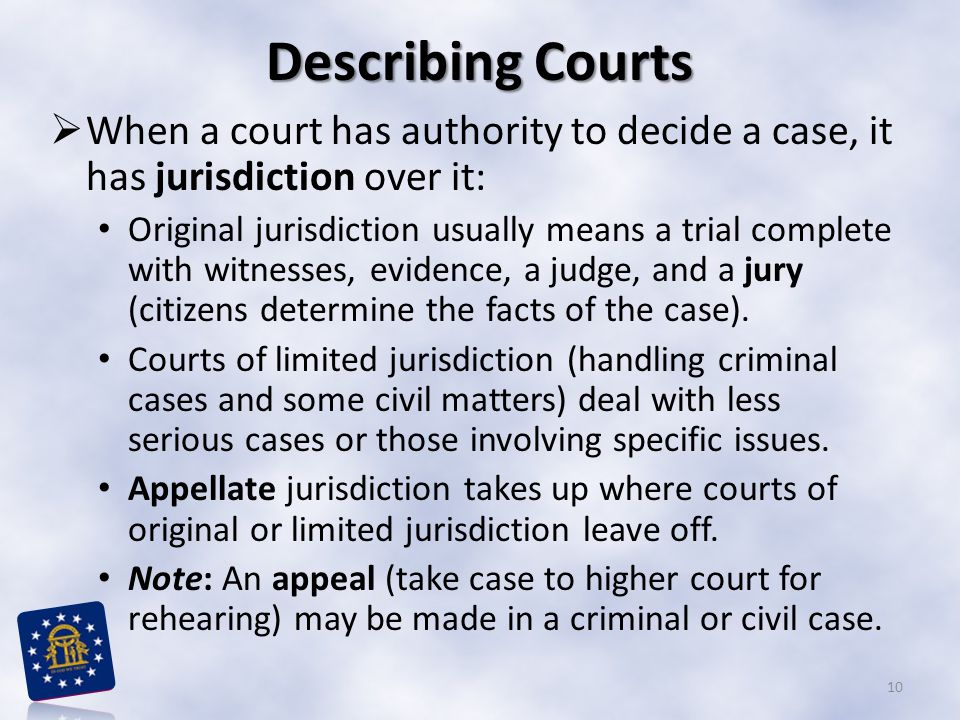 Describing Courts When a court has authority to decide a case, it has jurisdiction over it:
