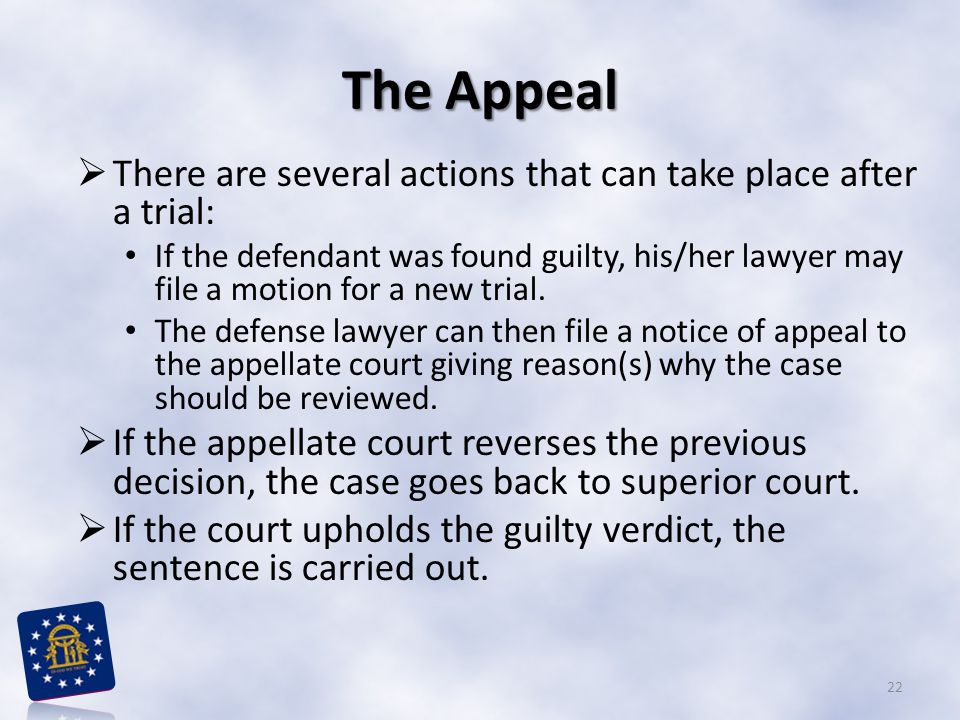 The Appeal There are several actions that can take place after a trial:
