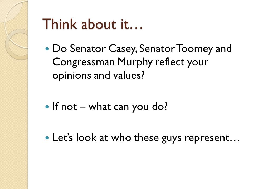 Think about it… Do Senator Casey, Senator Toomey and Congressman Murphy reflect your opinions and values