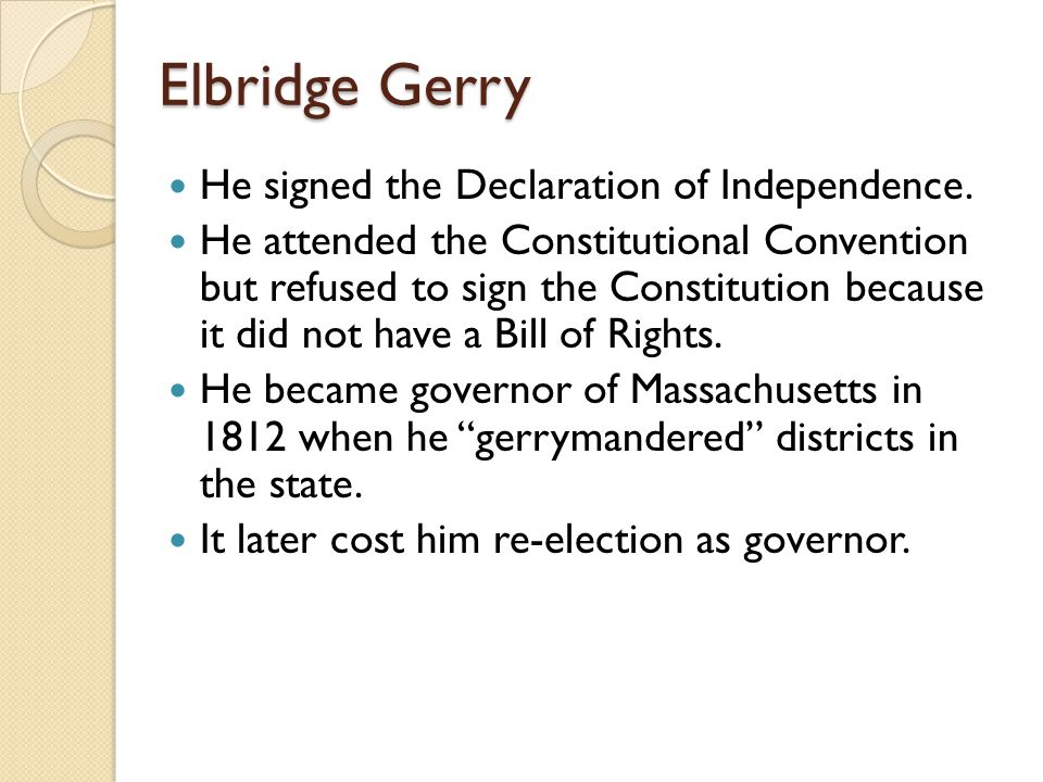 Elbridge Gerry He signed the Declaration of Independence.