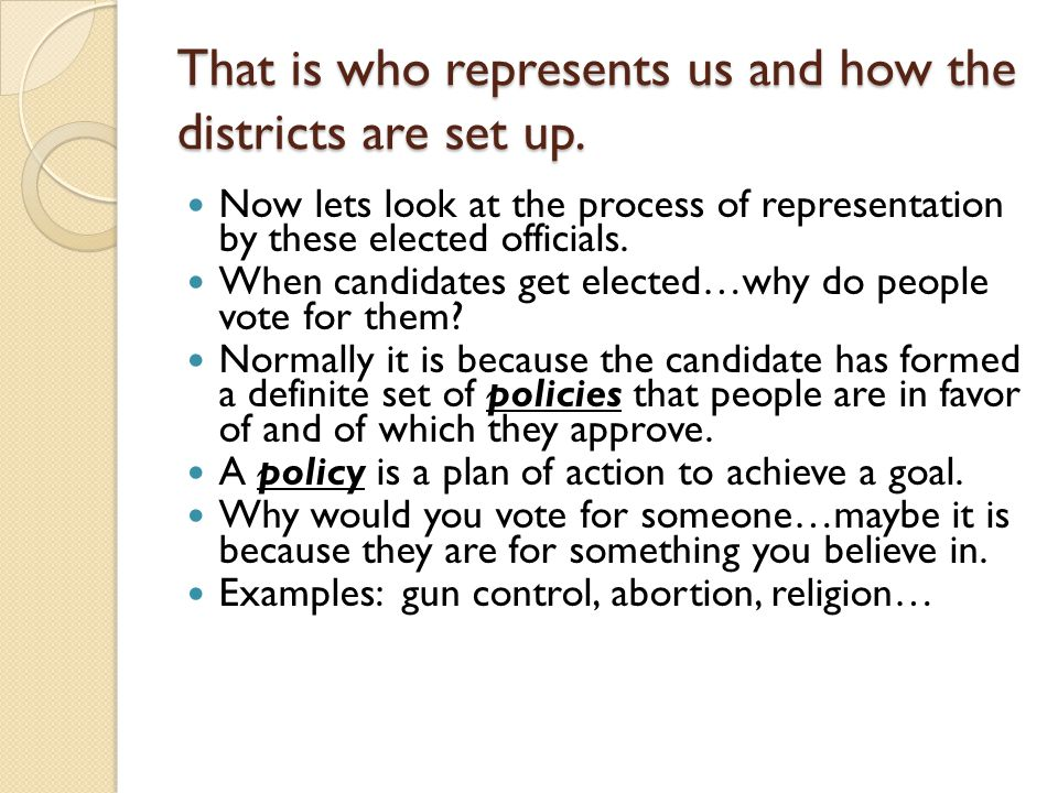 That is who represents us and how the districts are set up.