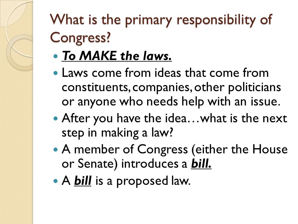 What is the primary responsibility of Congress