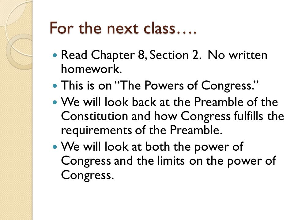 For the next class…. Read Chapter 8, Section 2. No written homework.