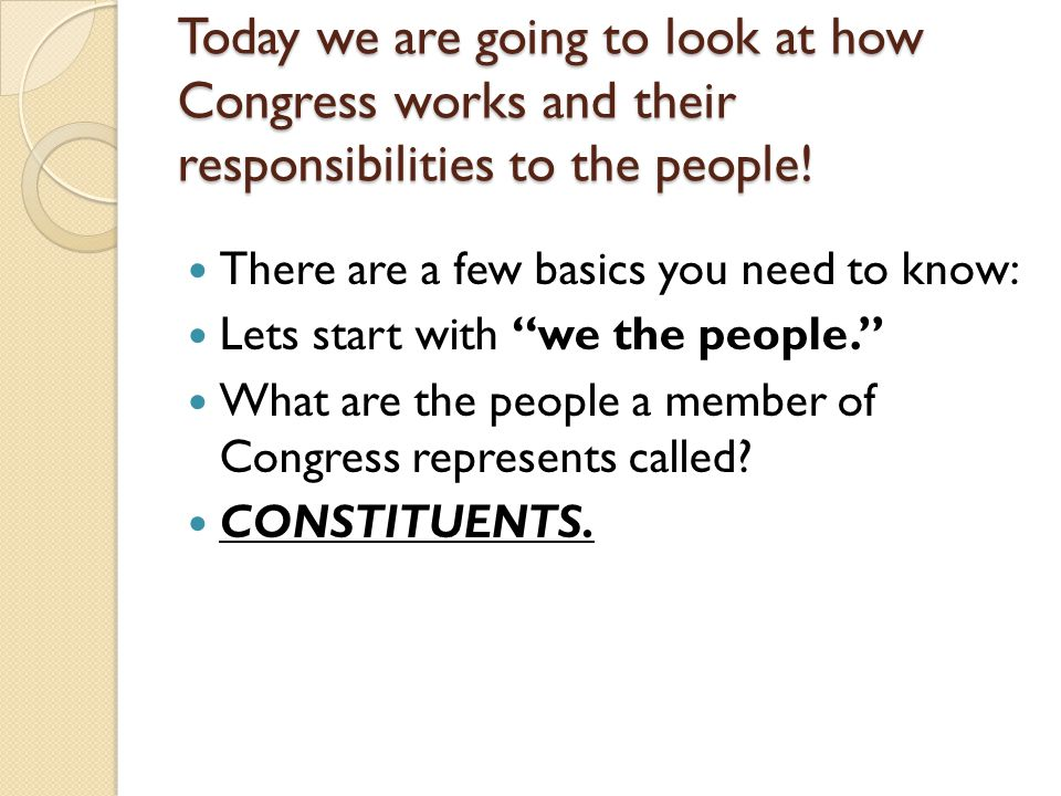 Today we are going to look at how Congress works and their responsibilities to the people!