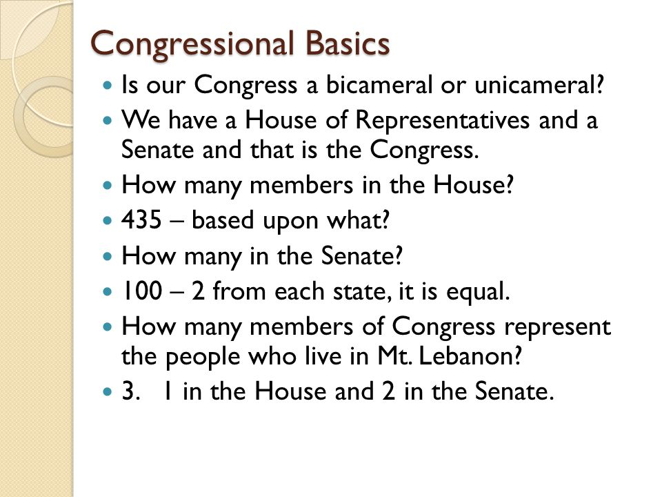 Congressional Basics Is our Congress a bicameral or unicameral