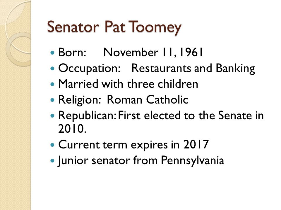 Senator Pat Toomey Born: November 11, 1961