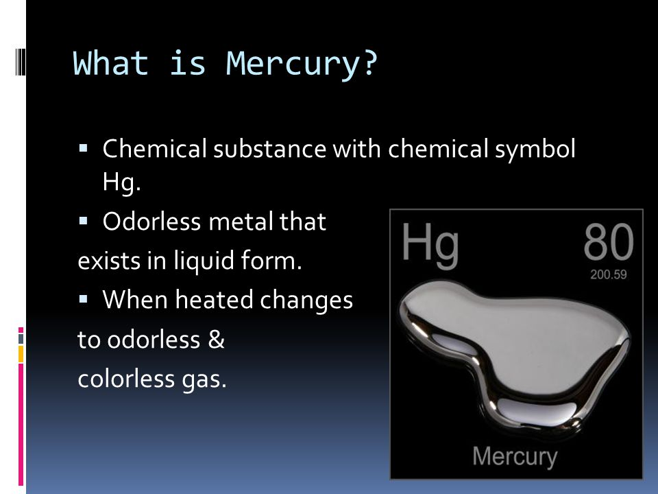 What is Mercury Chemical substance with chemical symbol Hg.