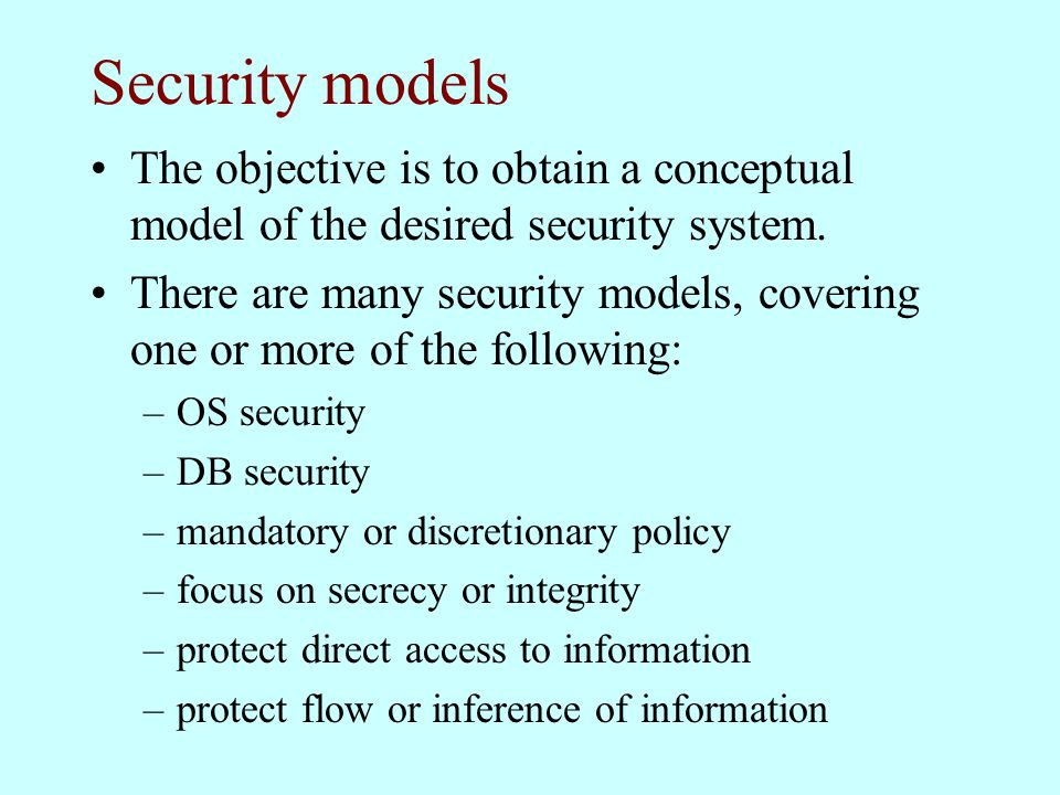 Security models The objective is to obtain a conceptual model of the desired security system.