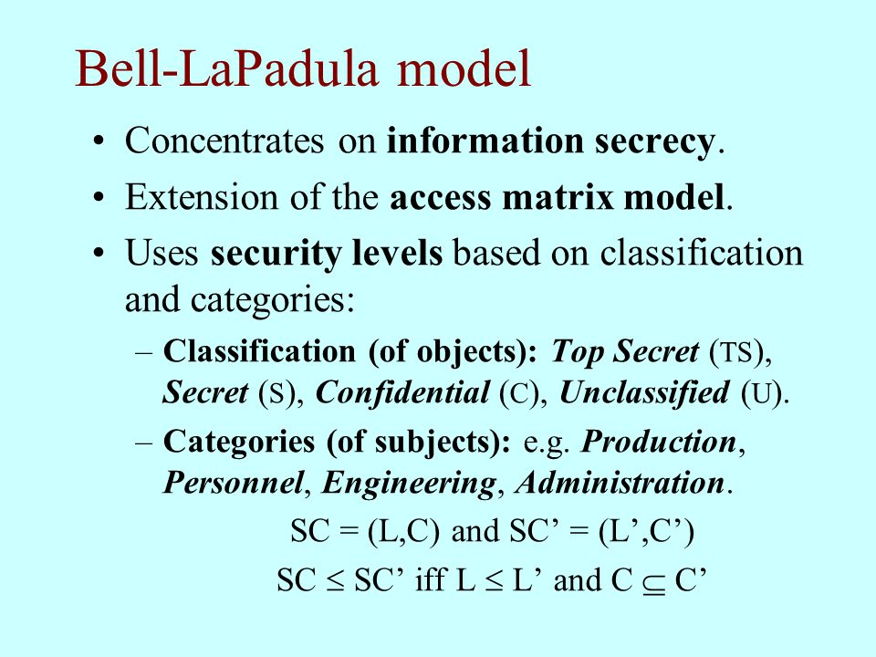 Bell-LaPadula model Concentrates on information secrecy.