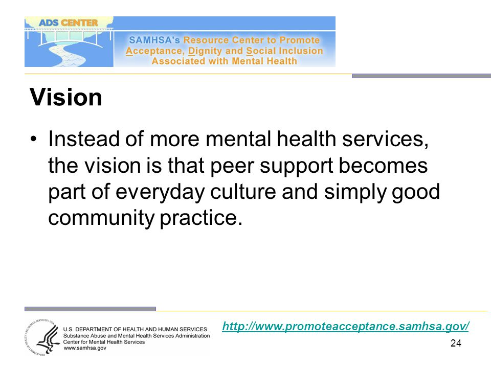 Vision Instead of more mental health services, the vision is that peer support becomes part of everyday culture and simply good community practice.