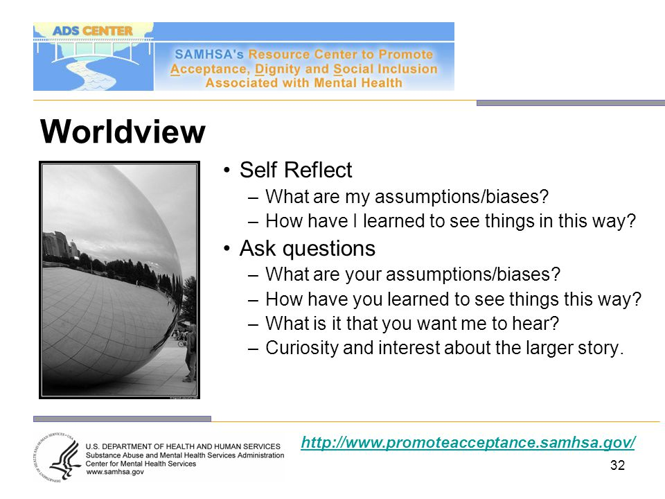 Worldview Self Reflect Ask questions What are my assumptions/biases