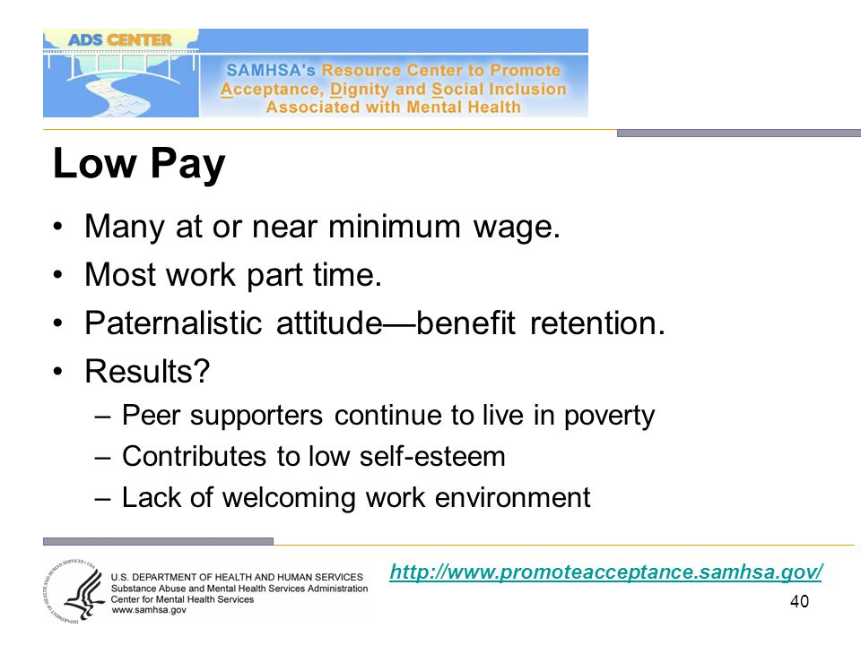 Low Pay Many at or near minimum wage. Most work part time.