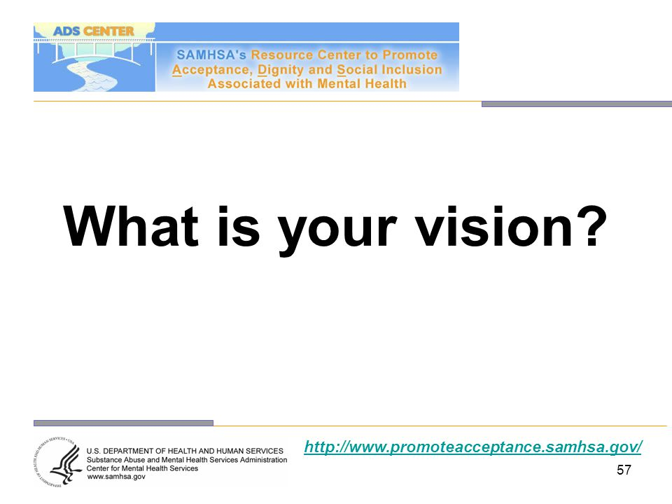 What is your vision http://www.promoteacceptance.samhsa.gov/ 57