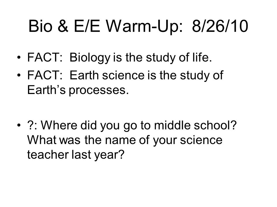 Bio & E/E Warm-Up: 8/26/10 FACT: Biology is the study of life.