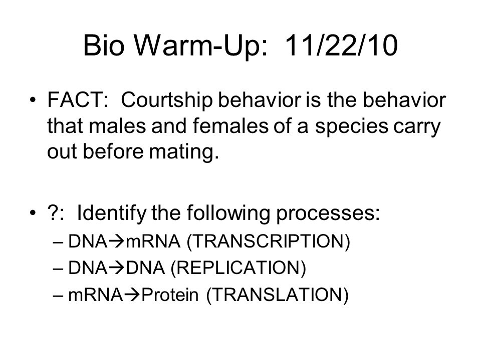 Bio Warm-Up: 11/22/10 FACT: Courtship behavior is the behavior that males and females of a species carry out before mating.