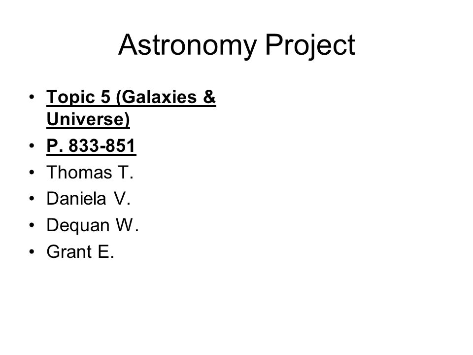 Astronomy Project Topic 5 (Galaxies & Universe) P. 833-851 Thomas T.