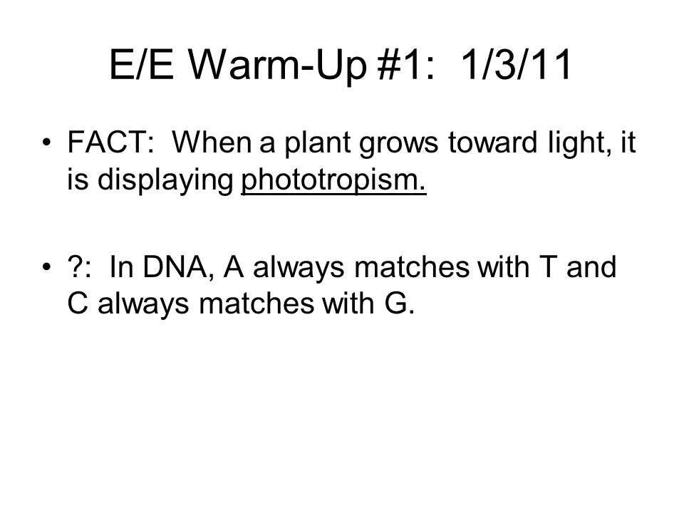 E/E Warm-Up #1: 1/3/11 FACT: When a plant grows toward light, it is displaying phototropism.