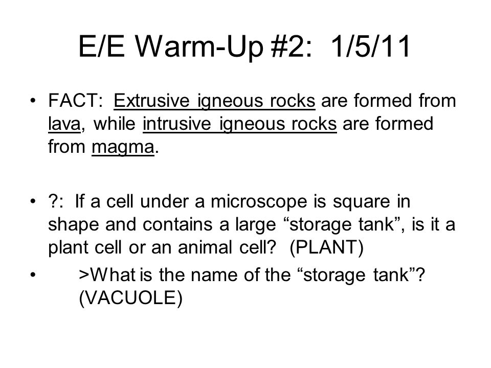 E/E Warm-Up #2: 1/5/11 FACT: Extrusive igneous rocks are formed from lava, while intrusive igneous rocks are formed from magma.