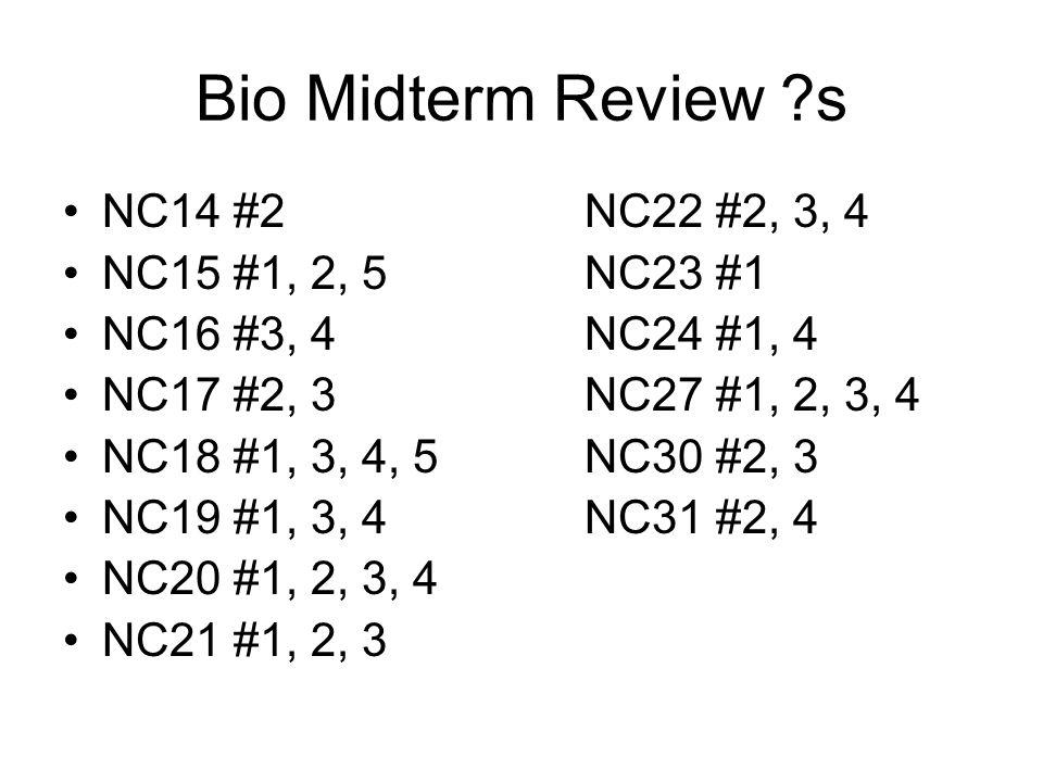 Bio Midterm Review s NC14 #2 NC22 #2, 3, 4 NC15 #1, 2, 5 NC23 #1