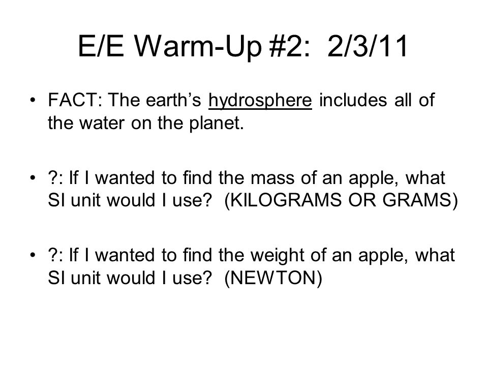 E/E Warm-Up #2: 2/3/11 FACT: The earth's hydrosphere includes all of the water on the planet.