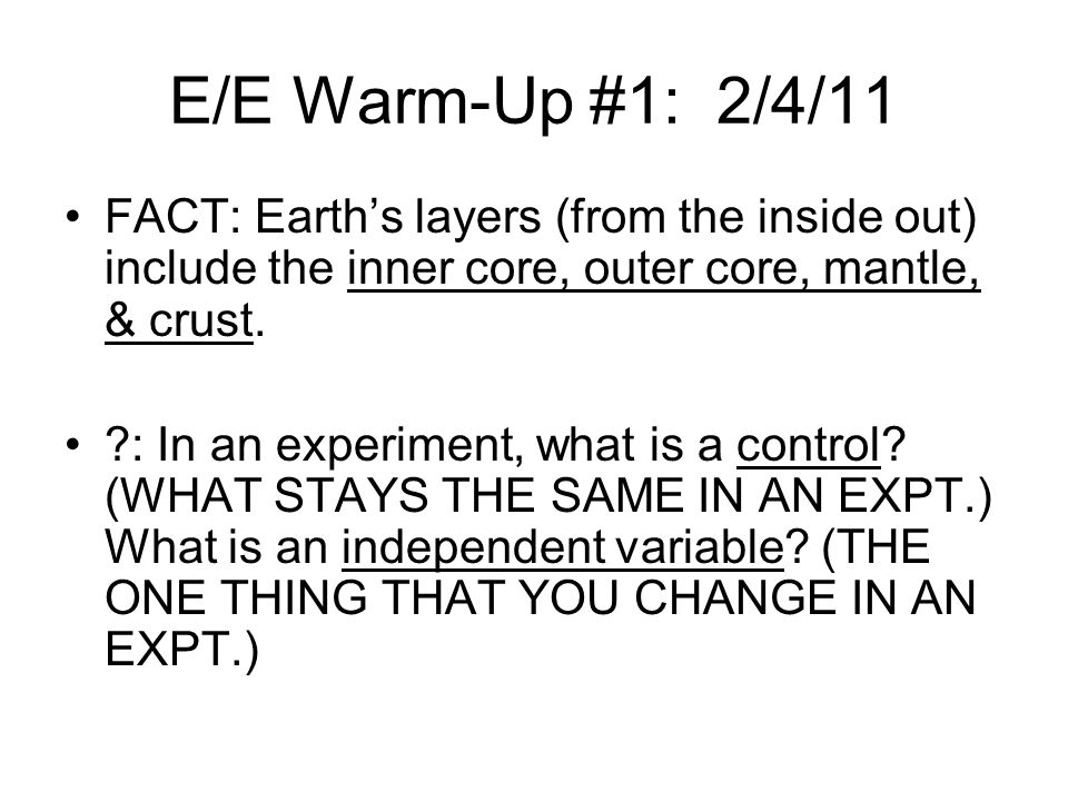 E/E Warm-Up #1: 2/4/11 FACT: Earth's layers (from the inside out) include the inner core, outer core, mantle, & crust.