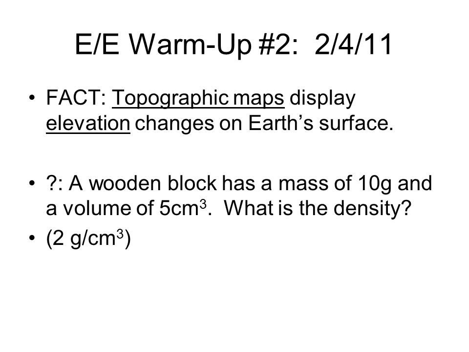 E/E Warm-Up #2: 2/4/11 FACT: Topographic maps display elevation changes on Earth's surface.