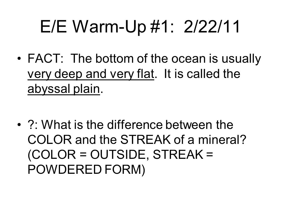 E/E Warm-Up #1: 2/22/11 FACT: The bottom of the ocean is usually very deep and very flat. It is called the abyssal plain.