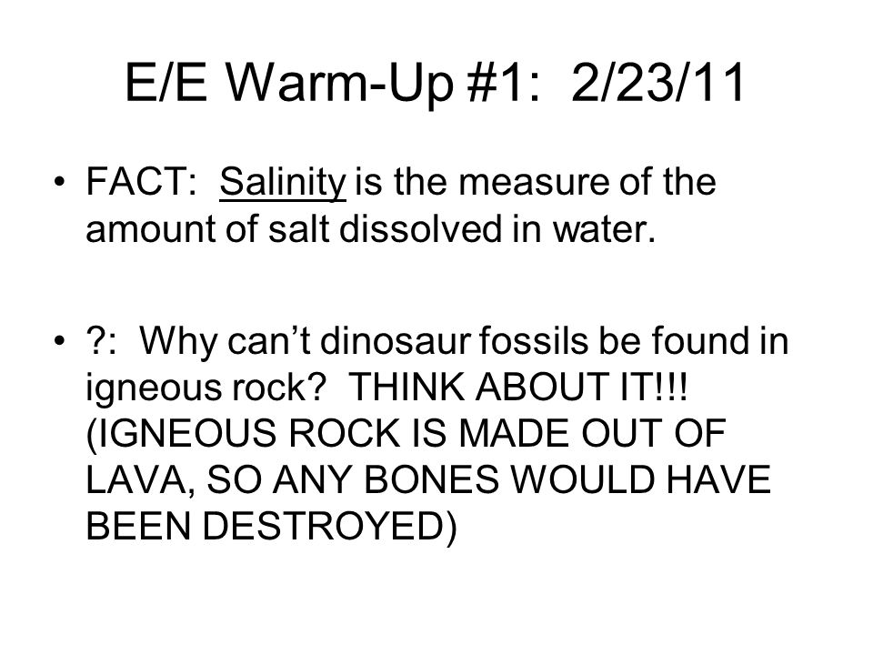 E/E Warm-Up #1: 2/23/11 FACT: Salinity is the measure of the amount of salt dissolved in water.