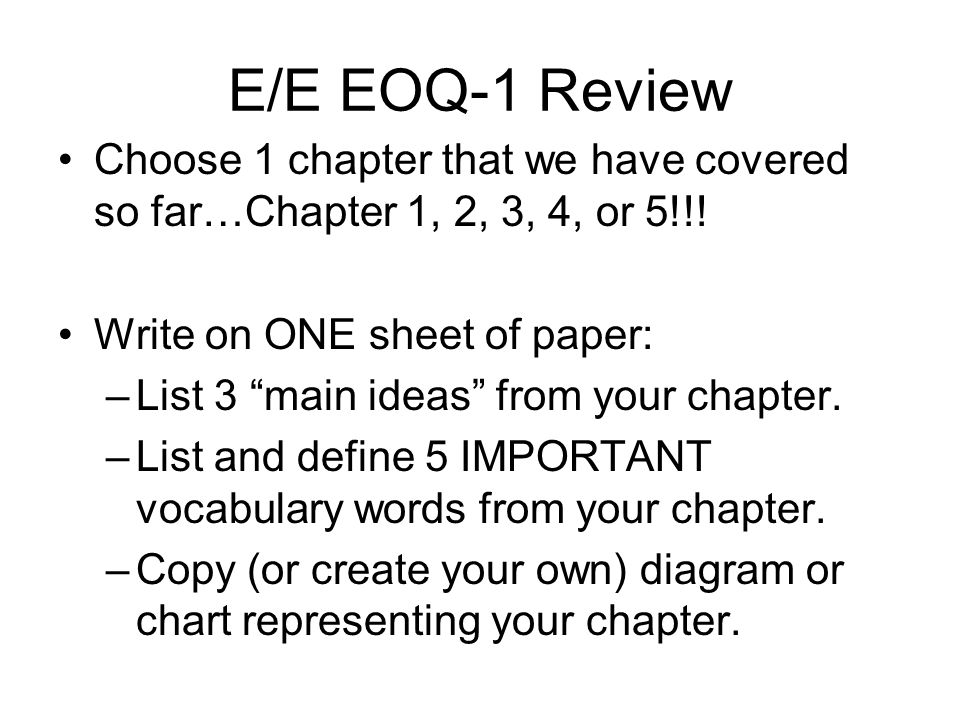 E/E EOQ-1 Review Choose 1 chapter that we have covered so far…Chapter 1, 2, 3, 4, or 5!!! Write on ONE sheet of paper: