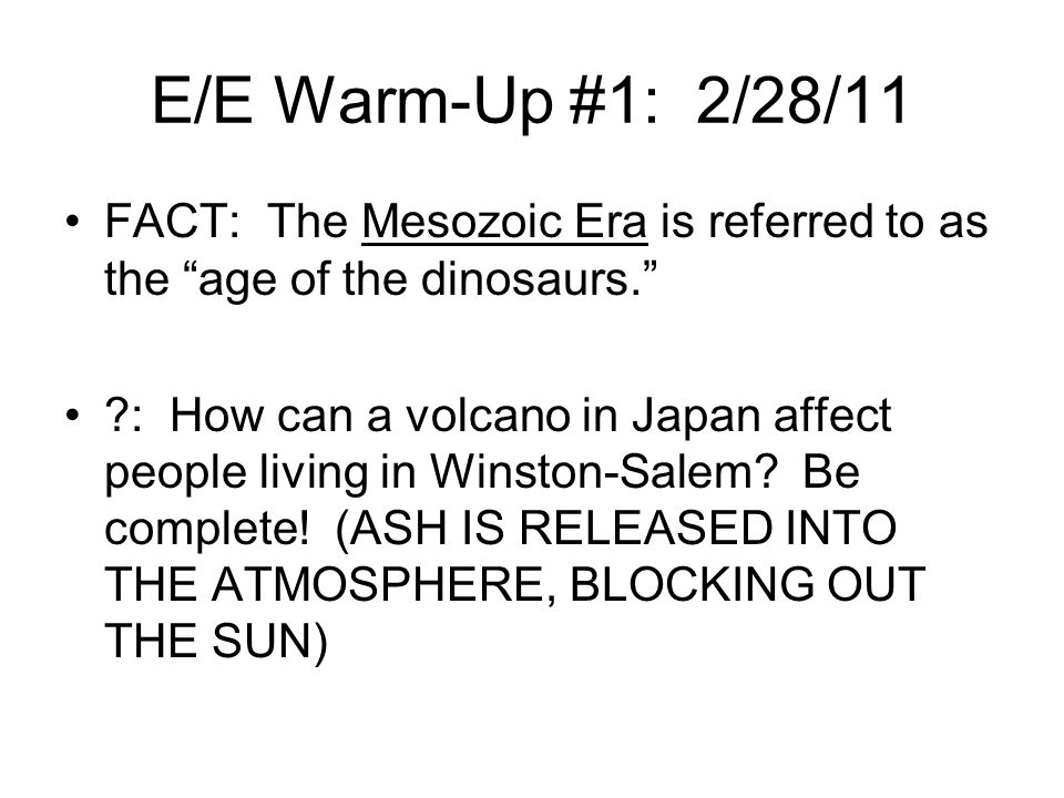 E/E Warm-Up #1: 2/28/11 FACT: The Mesozoic Era is referred to as the age of the dinosaurs.