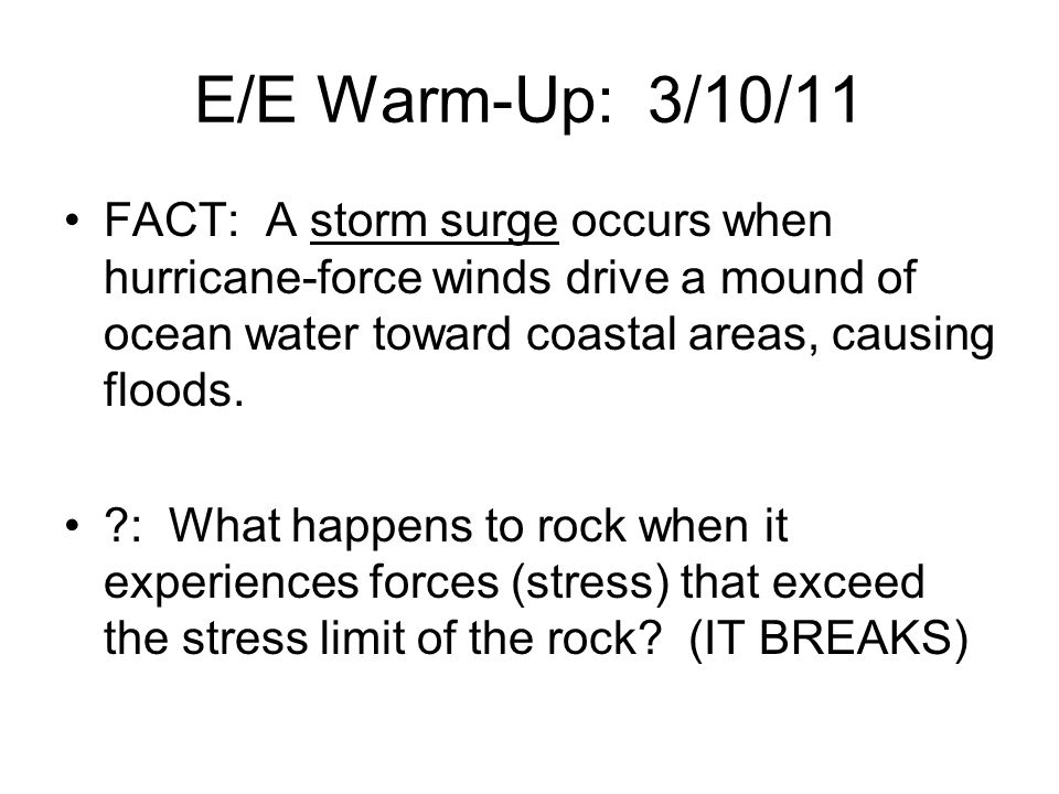E/E Warm-Up: 3/10/11 FACT: A storm surge occurs when hurricane-force winds drive a mound of ocean water toward coastal areas, causing floods.