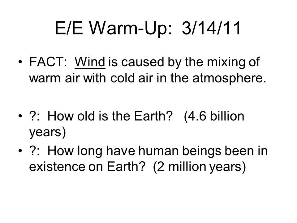 E/E Warm-Up: 3/14/11 FACT: Wind is caused by the mixing of warm air with cold air in the atmosphere.