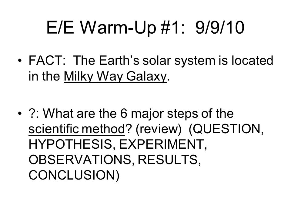 E/E Warm-Up #1: 9/9/10 FACT: The Earth's solar system is located in the Milky Way Galaxy.