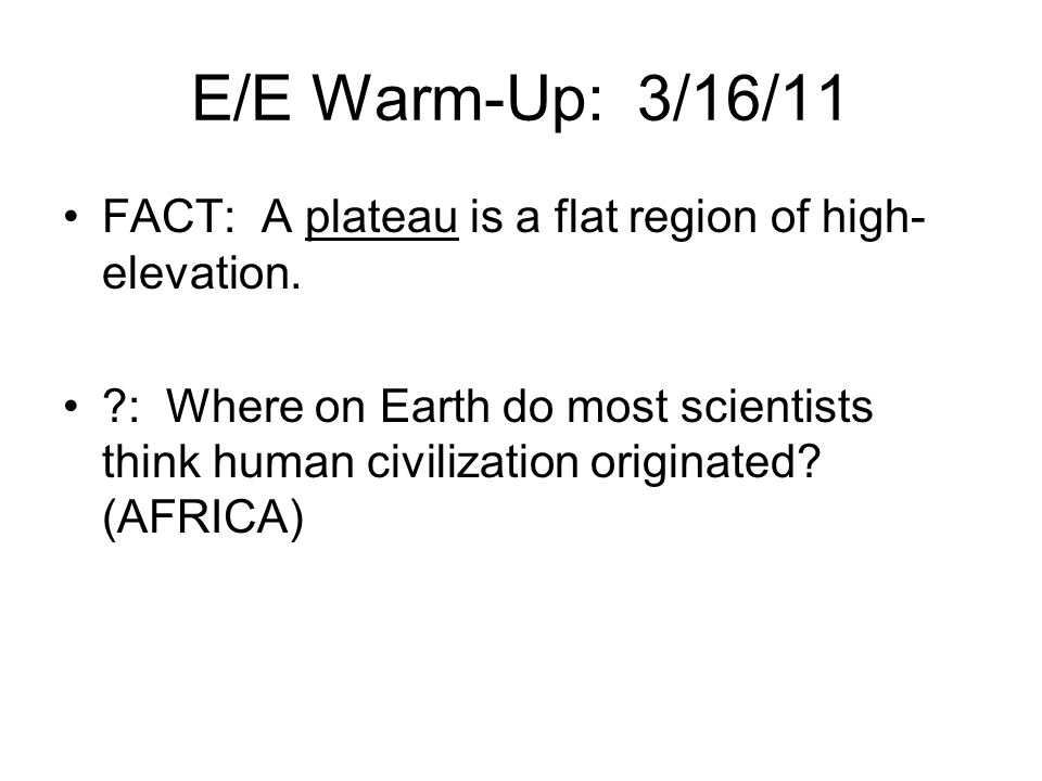 E/E Warm-Up: 3/16/11 FACT: A plateau is a flat region of high-elevation.