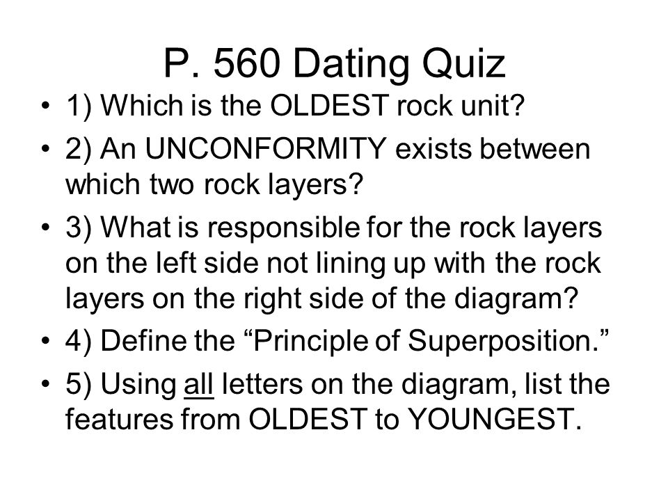 P. 560 Dating Quiz 1) Which is the OLDEST rock unit