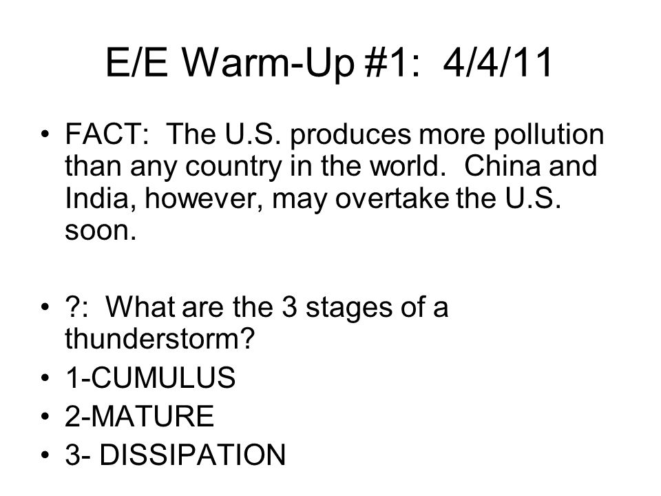 E/E Warm-Up #1: 4/4/11 FACT: The U.S. produces more pollution than any country in the world. China and India, however, may overtake the U.S. soon.