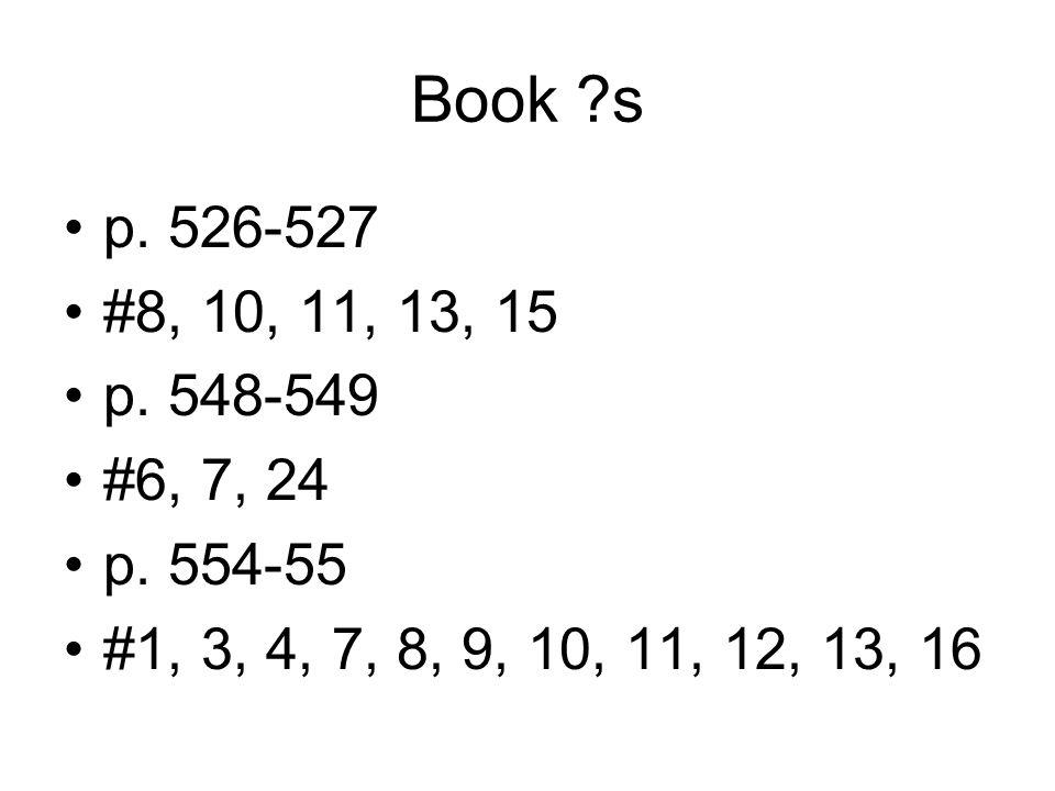 Book s p. 526-527. #8, 10, 11, 13, 15. p. 548-549.
