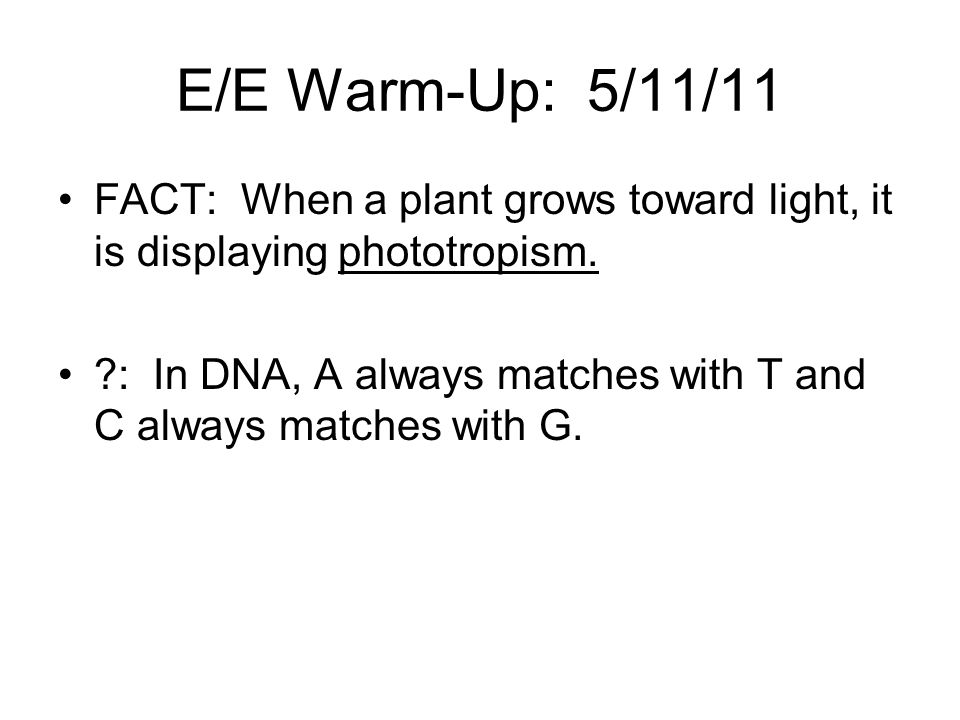 E/E Warm-Up: 5/11/11 FACT: When a plant grows toward light, it is displaying phototropism.
