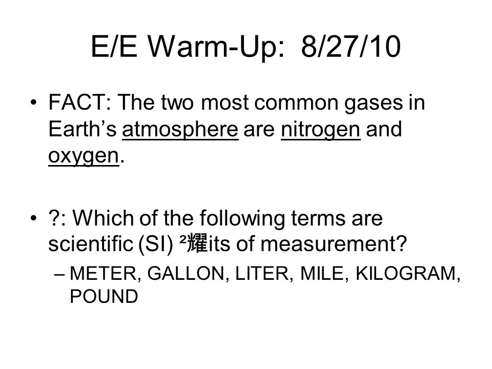 E/E Warm-Up: 8/27/10 FACT: The two most common gases in Earth's atmosphere are nitrogen and oxygen.