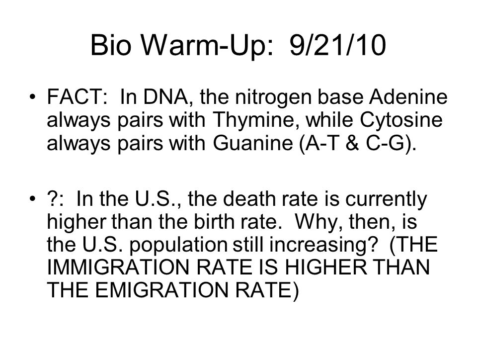 Bio Warm-Up: 9/21/10 FACT: In DNA, the nitrogen base Adenine always pairs with Thymine, while Cytosine always pairs with Guanine (A-T & C-G).