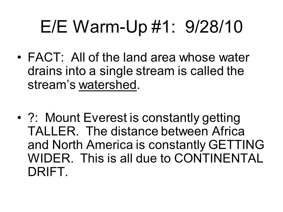 E/E Warm-Up #1: 9/28/10 FACT: All of the land area whose water drains into a single stream is called the stream's watershed.