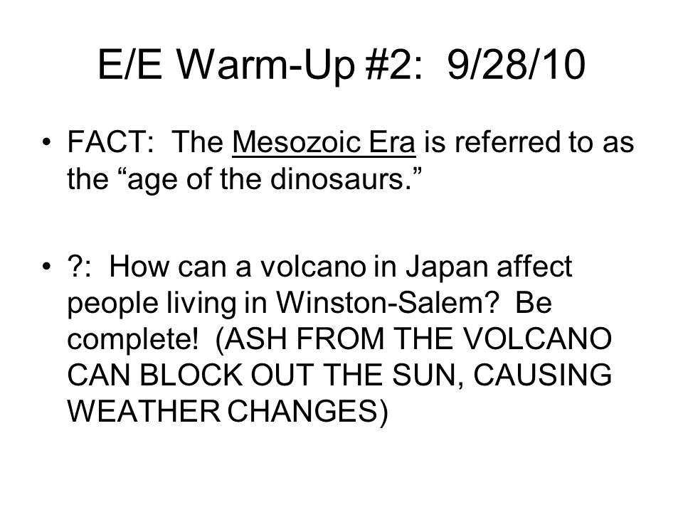 E/E Warm-Up #2: 9/28/10 FACT: The Mesozoic Era is referred to as the age of the dinosaurs.