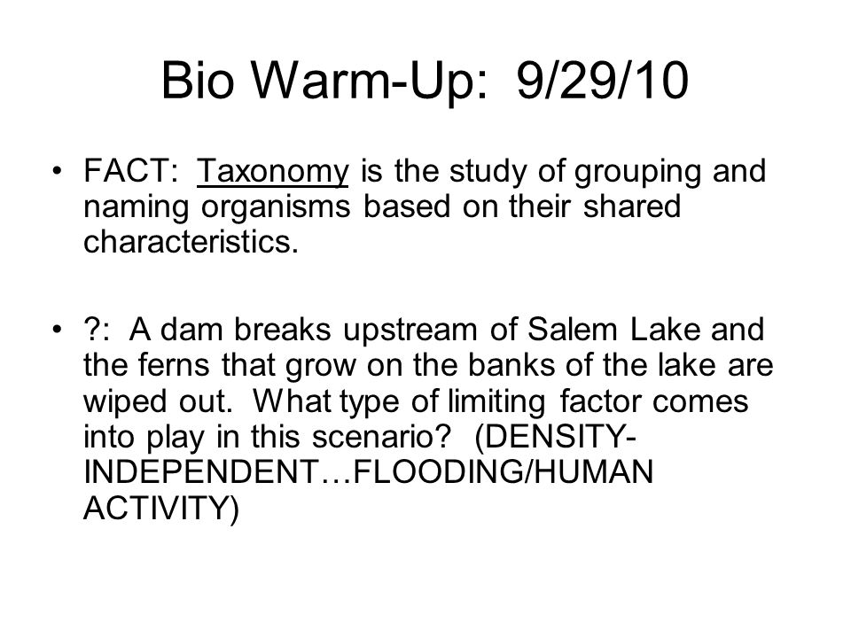 Bio Warm-Up: 9/29/10 FACT: Taxonomy is the study of grouping and naming organisms based on their shared characteristics.