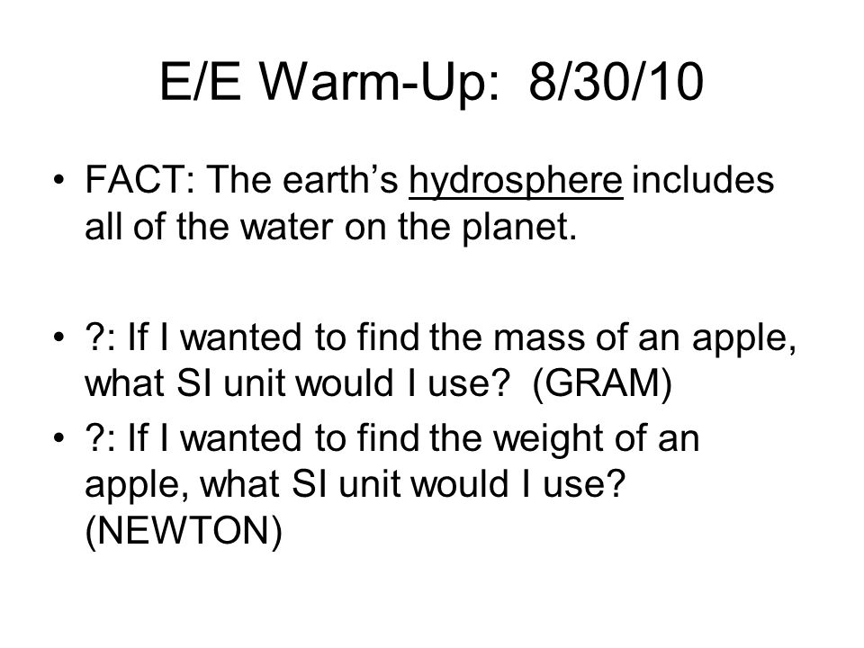 E/E Warm-Up: 8/30/10 FACT: The earth's hydrosphere includes all of the water on the planet.