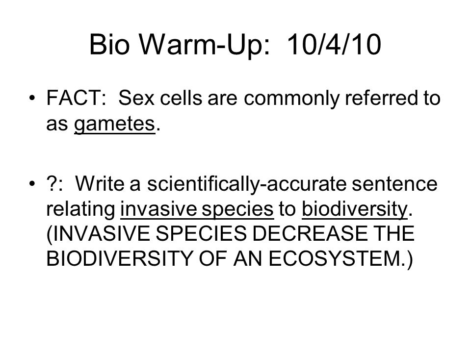 Bio Warm-Up: 10/4/10 FACT: Sex cells are commonly referred to as gametes.